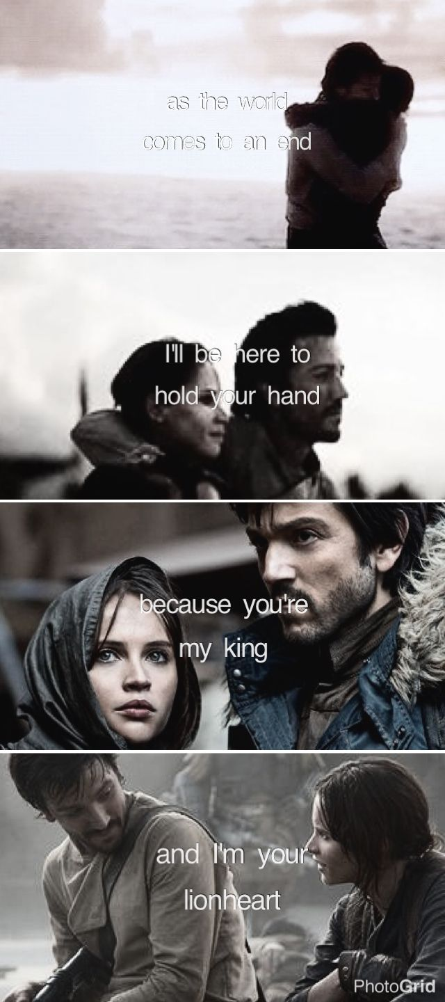 As the world comes to an end, I'll be here to hold your hand because you are my king and I'm your lionheart // Jyn and Cassian