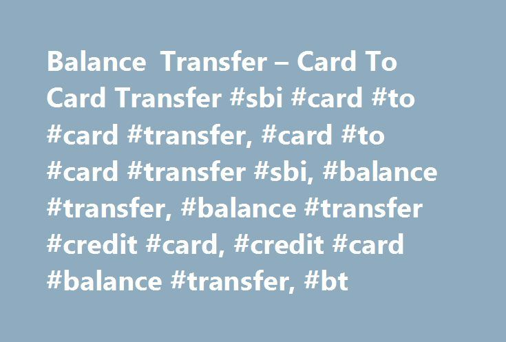 Balance Transfer – Card To Card Transfer #sbi #card #to #card #transfer, #card #to #card #transfer #sbi, #balance #transfer, #balance #transfer #credit #card, #credit #card #balance #transfer, #bt http://utah.remmont.com/balance-transfer-card-to-card-transfer-sbi-card-to-card-transfer-card-to-card-transfer-sbi-balance-transfer-balance-transfer-credit-card-credit-card-balance-transfer-bt/  # Transfer your other bank credit card balances to SBI Card and enjoy a lower rate of interest. Save…