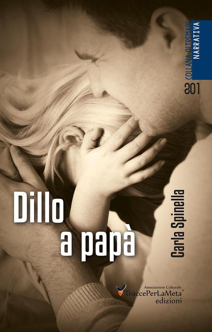 """Una storia reale colorata di leggenda; esce """"Dillo a papà"""" il nuovo romanzo di Carla Spinella - TraccePerLaMeta Edizioni"""
