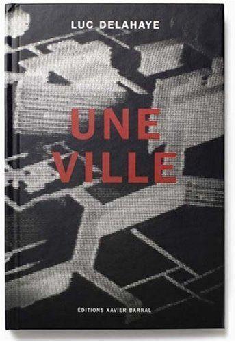 Une ville : Le quartier du Mirail à Toulouse by Luc Delahaye, http://www.amazon.co.uk/dp/2915173001/ref=cm_sw_r_pi_dp_xyt1rb09N2A67