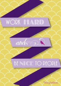 Work Hard: Work Hard, Be Nice, Building Relationships, My Dad, Fun Stuff, Simple Things, Biz 101, Media Quotes, My Sister