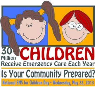 EMS FOR CHILDREN DAY IS MAY 22  Part of the 40th annual Emergency Medical Services (EMS) Week Starting May 19th