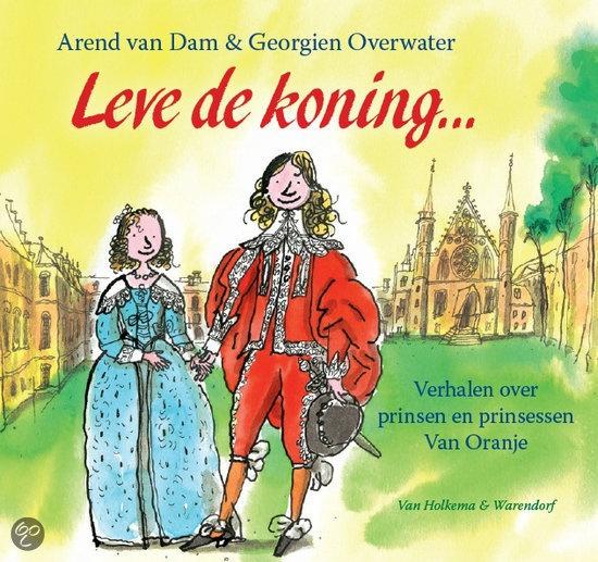 Leve de koning! Boek met 10 verhalen over de troonwisselingen die ons land de afgelopen eeuwen heeft meegemaakt. Van Willem van Oranje tot onze nieuwe kroonprinses Amalia.