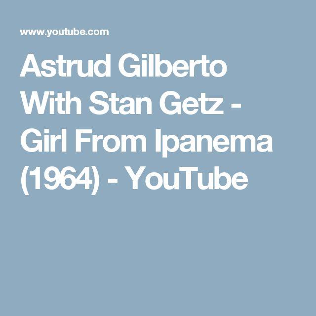 Astrud Gilberto With Stan Getz - Girl From Ipanema (1964) - YouTube