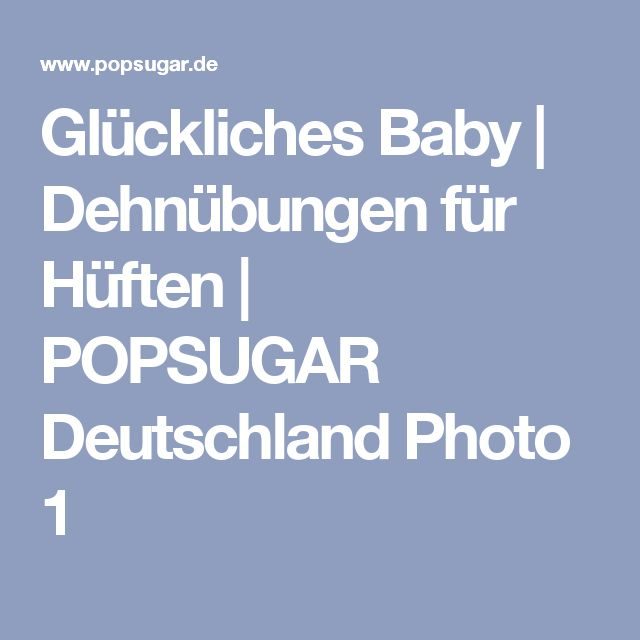 Glückliches Baby | Dehnübungen für Hüften | POPSUGAR Deutschland Photo 1