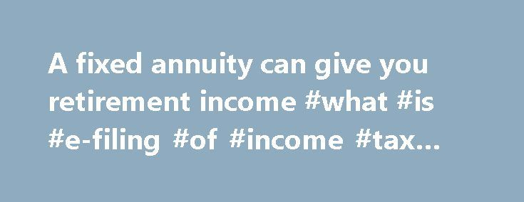 A fixed annuity can give you retirement income #what #is #e-filing #of #income #tax #return http://incom.remmont.com/a-fixed-annuity-can-give-you-retirement-income-what-is-e-filing-of-income-tax-return/  #fixed income annuity # Guaranteed income with a fixed annuity through Vanguard Annuity Access Vanguard Annuity Access , a unique web-based service powered by the Income Solutions platform,lets you compare fixed income annuities from multiple well-known insurance companies. Getting…