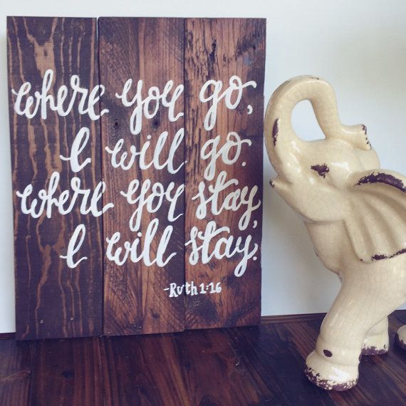 Rustic sign made of reclaimed wood, stained and hand painted by brush with scripture from Ruth 1:16, Where you go, I will go. Where you stay, I will