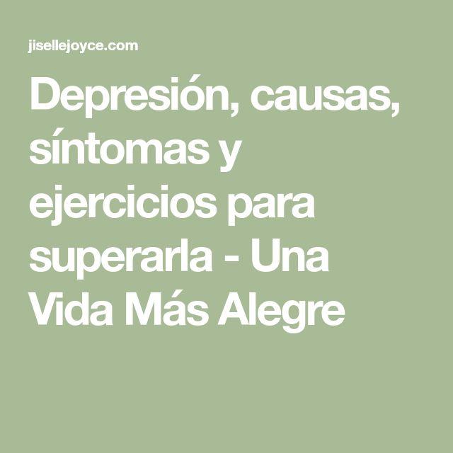 Depresión, causas, síntomas y ejercicios para superarla - Una Vida Más Alegre