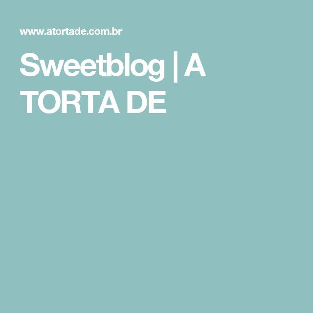 Sweetblog | A TORTA DE