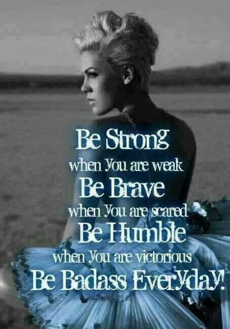 Strong. Brave. Humble. Badass.