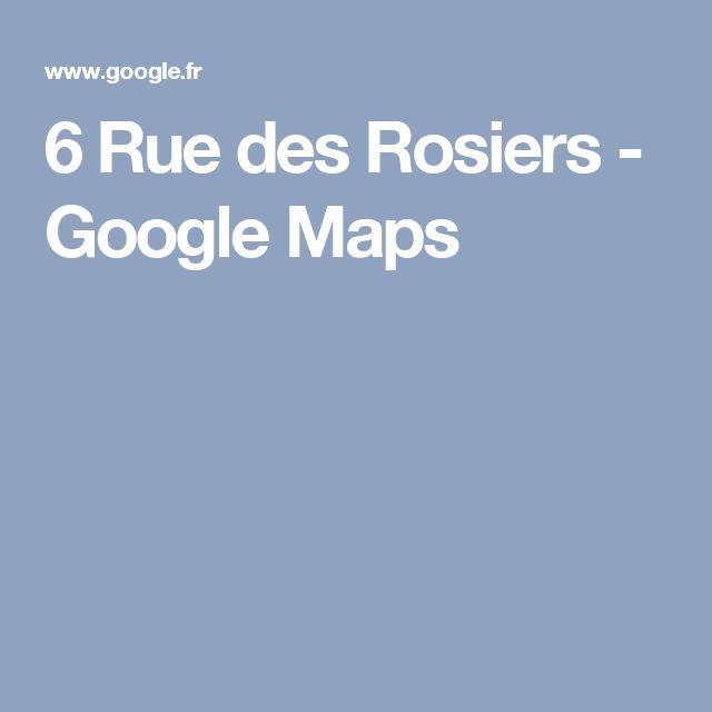 6 Rue des Rosiers - GoogleMaps