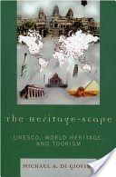 The Heritage-scape: UNESCO, World Heritage, and Tourism - Di Michael A. Giovine - Google Bøker
