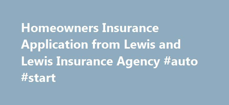 Homeowners Insurance Application from Lewis and Lewis Insurance Agency #auto #start http://auto.remmont.com/homeowners-insurance-application-from-lewis-and-lewis-insurance-agency-auto-start/  #mexican auto insurance # Mexican Homeowners Insurance Application Please complete and submit the interactive form below Year the House was built Number of Stories/Levels Ocean This property has a total number of completely enclosed Buildings equal to Photos * Please send an exterior photo of the home…