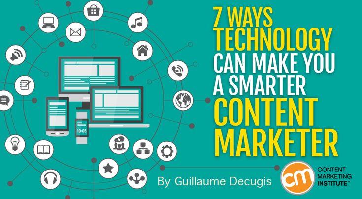 7 Ways Technology Can Make You a Smarter Content Marketer #DigitalTools
