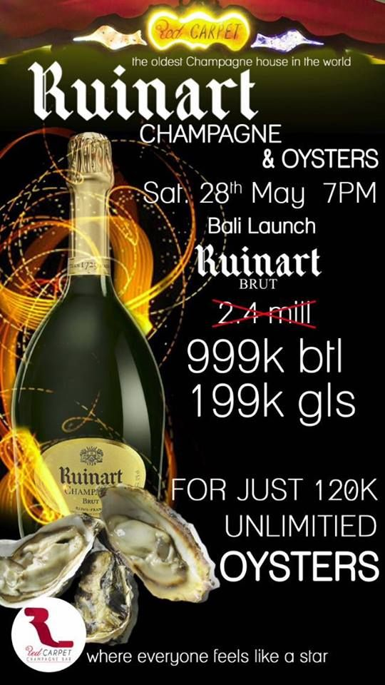 "Come and experience special moment with Ruinart Brut Champagne for only IDR 999.000 per bottle (normal price IDR 2.4mill) and you can have it with Oysters for just IDR 120.000 unlimited serve.  This event only available on Saturday, May 28th at Red Carpet Champagne Bar Bali.  ""Everybody feels like a star at the Red Carpet Champagnebar"""