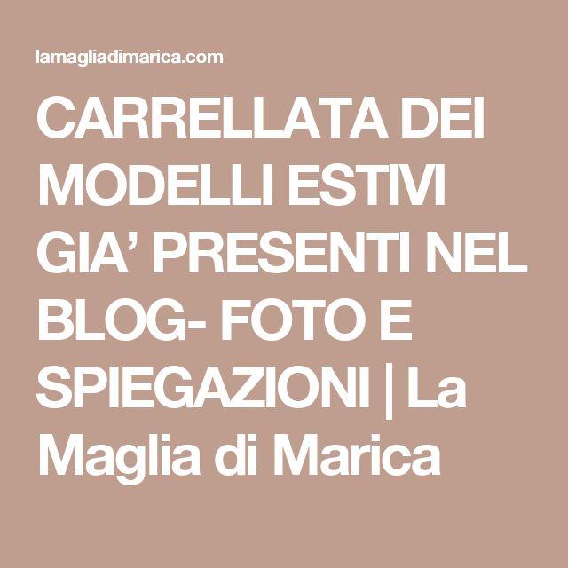 CARRELLATA DEI  MODELLI ESTIVI GIA' PRESENTI NEL BLOG- FOTO E SPIEGAZIONI | La Maglia di Marica