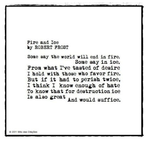 Fire and Ice.Book Worth, Favorite Frostings, Favorite Poems, Fire And Ice Poems, Robert Frostings Poems, Poetry, Favorite Quotes, Favors Fire, Frostings Favorite