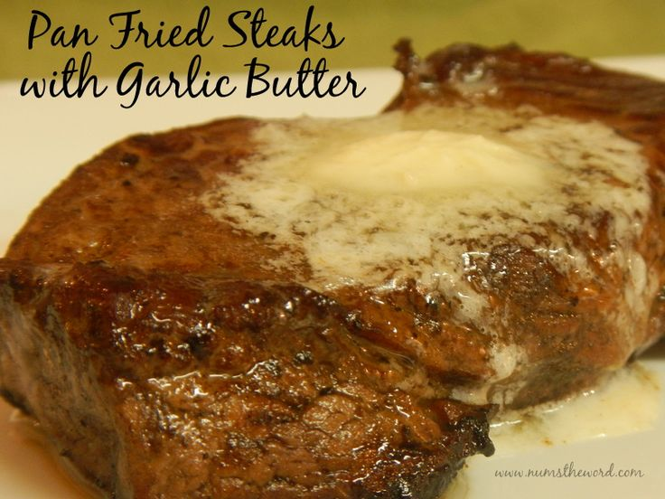 Pan Fried Steaks with Garlic Butter--Very easy! Extremely tasty way to cook steaks at home! Far better than eating out! Delicious!!