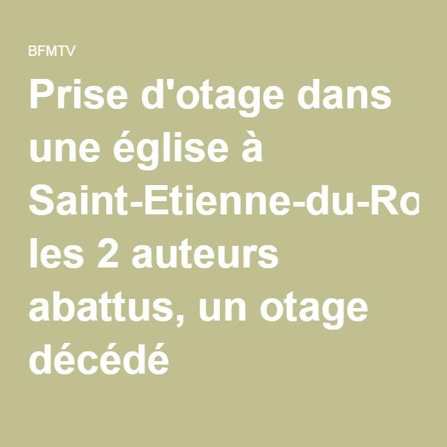 Prise d'otage dans une église à Saint-Etienne-du-Rouvray: les 2 auteurs abattus, un otage décédé