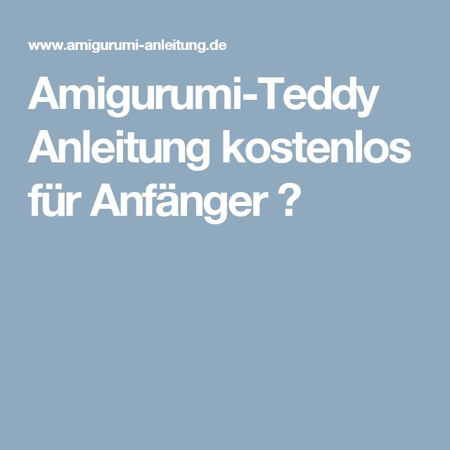 Amigurumi-Teddy Anleitung kostenlos für Anfänger 🐻