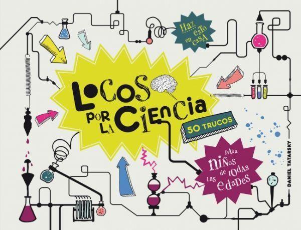 «Locos por la ciencia» es un manejable libro ilustrado de Daniel Tatarsky con 50 asombrosos y sencillos experimentos científicos para niños curiosos de todas las edades. http://www.veniracuento.com/