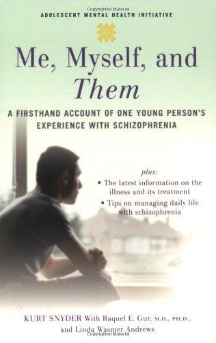 Me, Myself, and Them: A Firsthand Account of One Young Person's Experience with Schizophrenia (Adolescent Mental Health Initiative) by Kurt Snyder, http://www.amazon.com/dp/0195311221/ref=cm_sw_r_pi_dp_nMNjqb0QMNKYC
