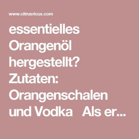 essentielles Orangenöl hergestellt?  Zutaten: Orangenschalen und Vodka   Als erstes werden die Orangen geschält und die Schale so gut wie möglich von der inneren weißen Schicht befreit. Sie können ein Messer oder einen Kartoffelschäler dafür verwenden. Je mehr Orangenschalen Sie verwenden, umso intensiver wird das Öl sein. Sie benötigen nunmehr einen Behälter mit Deckel, am besten aus Glas. Füllen Sie diesen mit den Orangenschalen und geben Sie anschließend so viel Vodka dazu, bis alle…