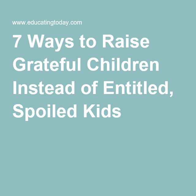 7 Ways to Raise Grateful Children Instead of Entitled, Spoiled Kids