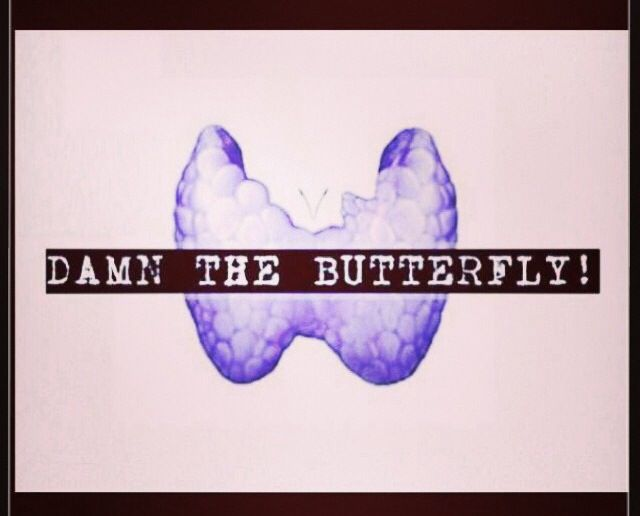 Everything there is to know about thyroid cancer This was ONE butterfly I totally did not like! (My thyroid gland)