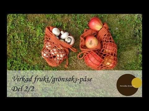 Virkad frukt/grönsaks-påse. Del 2/2 - YouTube