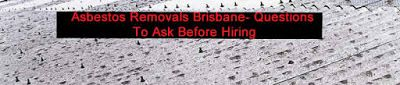 Asbestos Removals Brisbane - Questions To Ask Before Hiring