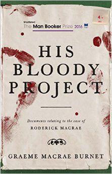 His Bloody Project: Amazon.co.uk: Graeme Macrae Burnet: 9781910192146: Books