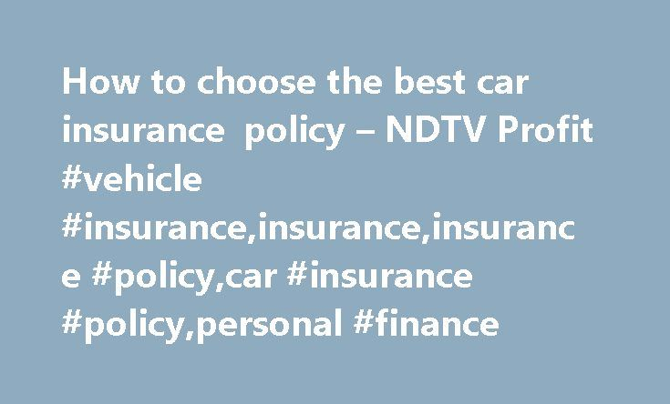 How to choose the best car insurance policy – NDTV Profit #vehicle #insurance,insurance,insurance #policy,car #insurance #policy,personal #finance http://minneapolis.remmont.com/how-to-choose-the-best-car-insurance-policy-ndtv-profit-vehicle-insuranceinsuranceinsurance-policycar-insurance-policypersonal-finance/  # How to choose the best car insurance policy Buying vehicle insurance can be quite a riddle in itself unless you are adept at choosing the right cover for your car. If your car is…