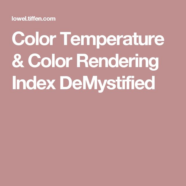 Color Temperature & Color Rendering Index DeMystified