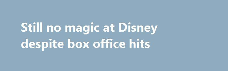Still no magic at Disney despite box office hits http://betiforexcom.livejournal.com/25392441.html  Disney has been a market dud even though the company continues to churn out one blockbuster after another. ESPN's woes are still a drag on the stock. But are investors overlooking how well the rest of Disney is doing?The post Still no magic at Disney d...The post Still no magic at Disney despite box office hits appeared first on Forex news - Binary options…