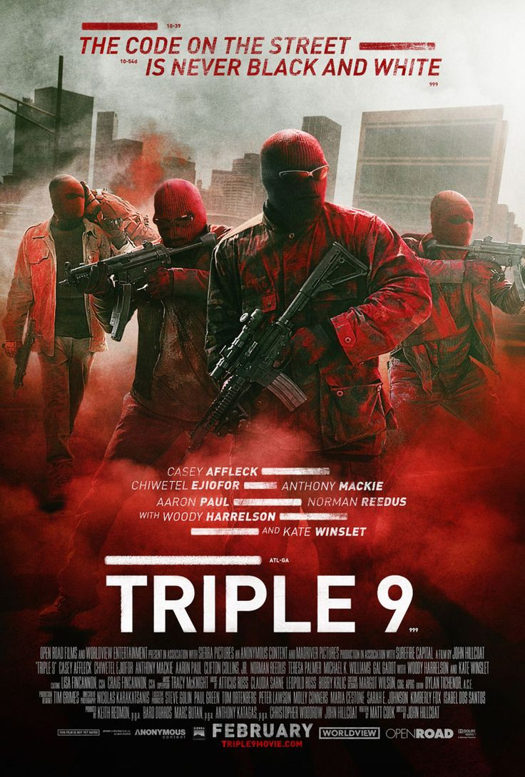 Triple 9 (2016) R  - A gang of criminals and corrupt cops plan the murder of a police officer in order to pull off their biggest heist yet across town.  -   Director: John Hillcoat  -   Writer: Matt Cook  -   Stars: Casey Affleck, Chiwetel Ejiofor, Anthony Mackie  -    CRIME / THRILLER