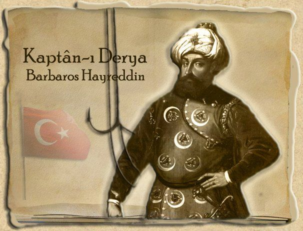 Barbaros Hayreddin ..The Biggest Navy Commander (Kaptan-ı Derya) of Ottoman Navy