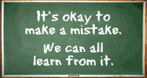 It's okay to make a mistake.