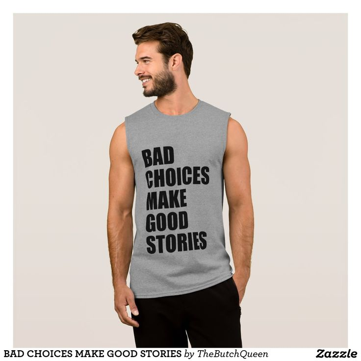 BAD CHOICES MAKE GOOD STORIES SLEEVELESS SHIRT. BAD CHOICES MAKE GOOD STORIES. PARTY SHIRT. SPRING BREAK TSHIRT. I MAKE BAD CHOICES. STORY TELLER. BAD INFLUENCE. BACHELOR PARTY SHIRT. DRINKING SHIRT. VEGAS SHIRT. FUNNY GYM SHIRT. PUB BAR CRAWL. DRINKING GAMES.