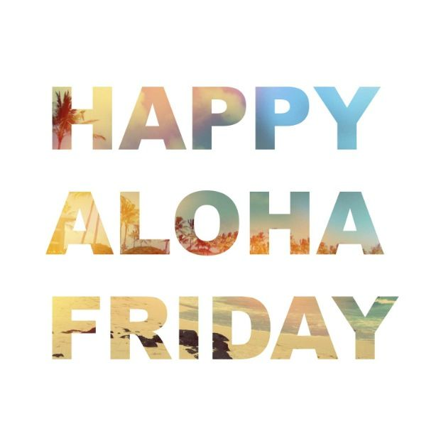 I never count my days down because I enjoy every day but I love a good aloha Friday! ❤️