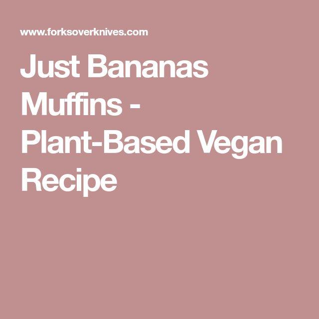 Just Bananas Muffins - Plant-Based Vegan Recipe