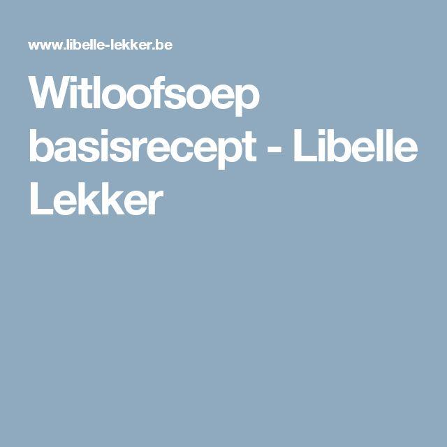 Witloofsoep basisrecept - Libelle Lekker
