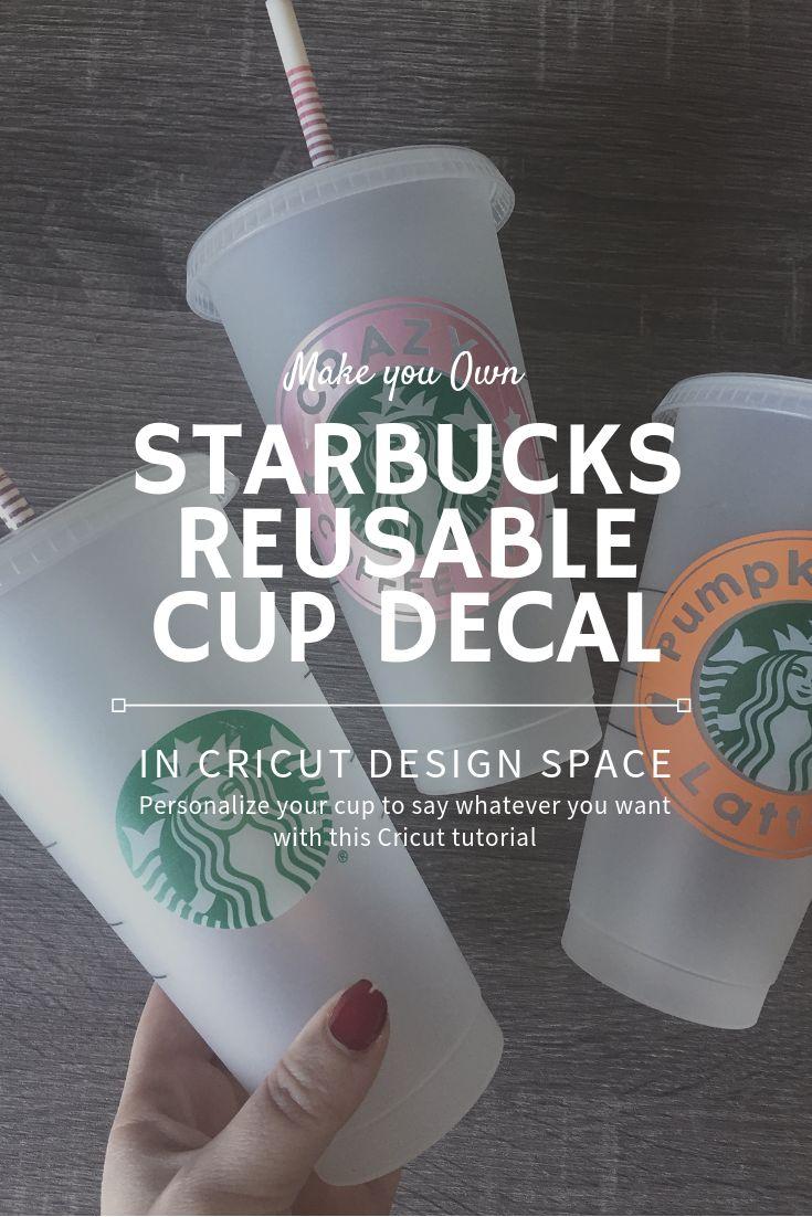Make your Own Starbucks Reusable Cup Cricut Vinyl Decal ...