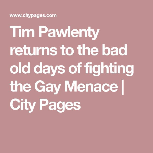 Tim Pawlenty returns to the bad old days of fighting the Gay Menace | City Pages
