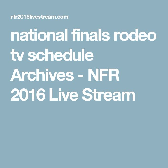 national finals rodeo tv schedule Archives - NFR 2016 Live Stream
