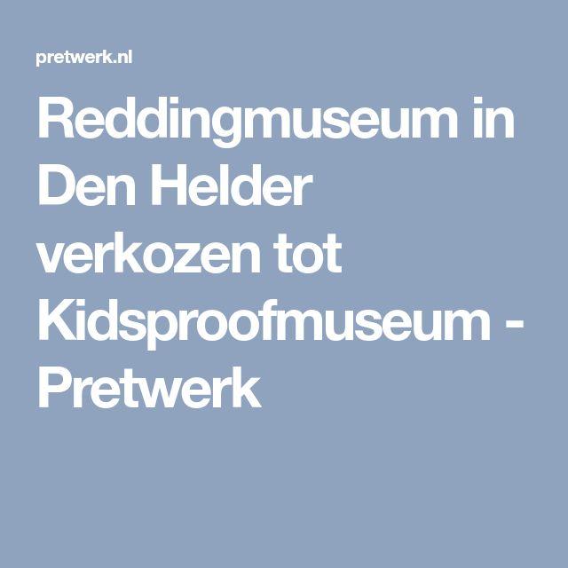 Reddingmuseum in Den Helder verkozen tot Kidsproofmuseum - Pretwerk