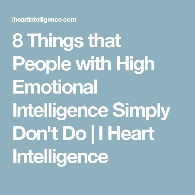 8 Things that People with High Emotional Intelligence Simply Don't Do | I Heart Intelligence