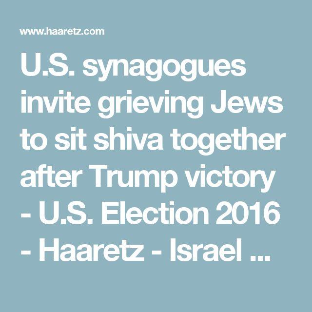U.S. synagogues invite grieving Jews to sit shiva together after Trump victory - U.S. Election 2016 - Haaretz - Israel News | Haaretz.com