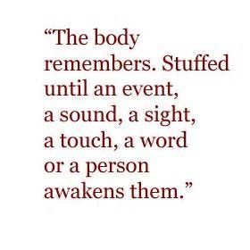The body remembers..