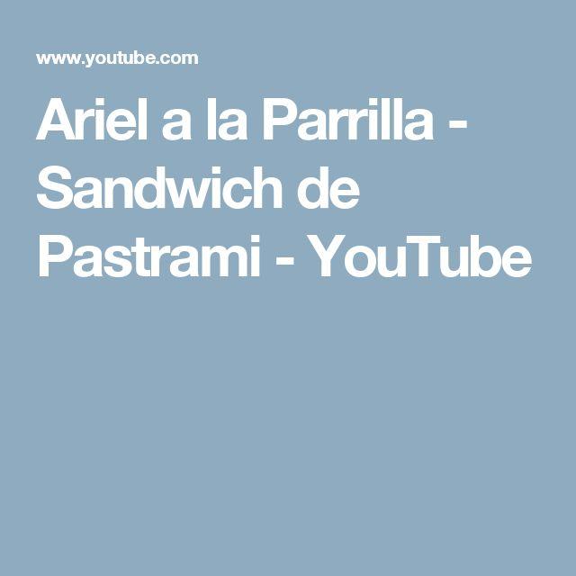 Ariel a la Parrilla - Sandwich de Pastrami - YouTube